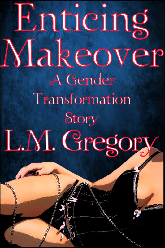 Enticing Makeover: A Gender Transformation Story