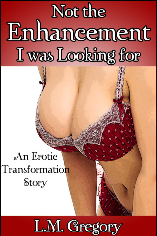 Not the Enhancement I was Looking for: An Erotic Transformation Story