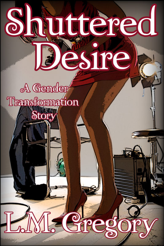Shuttered Desire: A Gender Transformation Story