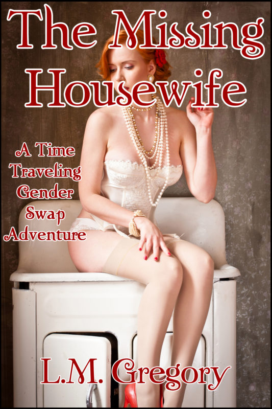 The Missing Housewife: A Time Traveling Gender Swap Adventure