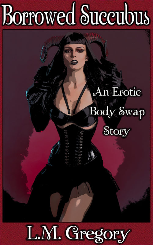 Borrowed Succubus: An Erotic Body Swap Story